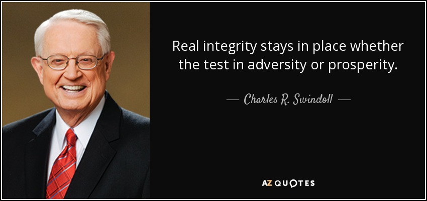 Real integrity stays in place whether the test in adversity or prosperity. - Charles R. Swindoll