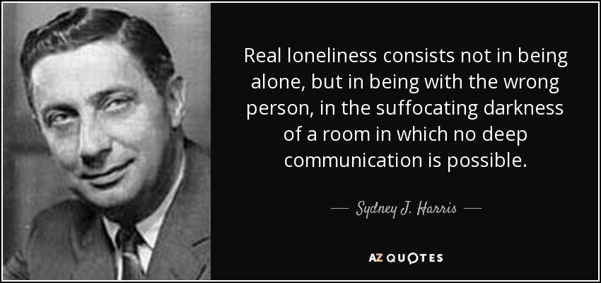Sydney J Harris Quote Real Loneliness Consists Not In Being Alone