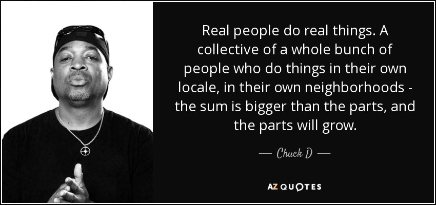 Chuck D Quote Real People Do Real Things A Collective Of A Whole