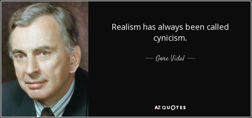 Realism has always been called cynicism. - Gore Vidal