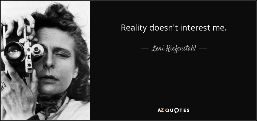 Reality doesn't interest me. - Leni Riefenstahl