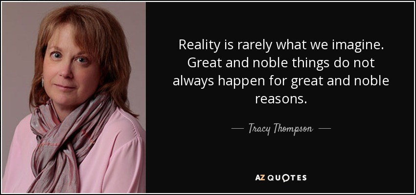 Tracy Thompson Quote Reality Is Rarely What We Imagine Great And