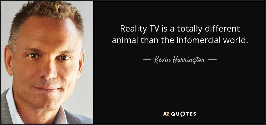 Reality TV is a totally different animal than the infomercial world. - Kevin Harrington