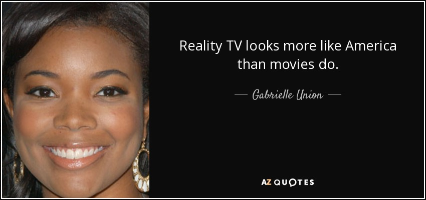 Reality TV looks more like America than movies do. - Gabrielle Union