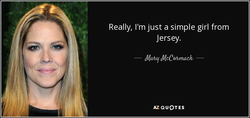 Mary McCormack Quote: Really, I'm Just A Simple Girl From