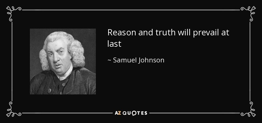 Reason and truth will prevail at last - Samuel Johnson