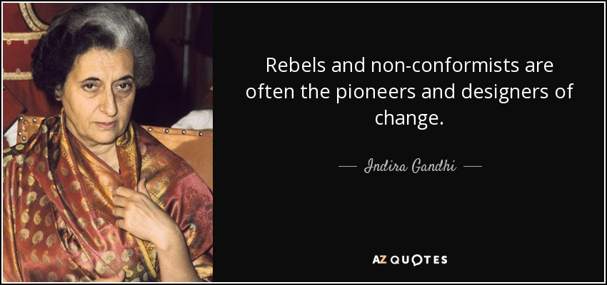 Rebels and non-conformists are often the pioneers and designers of change. - Indira Gandhi