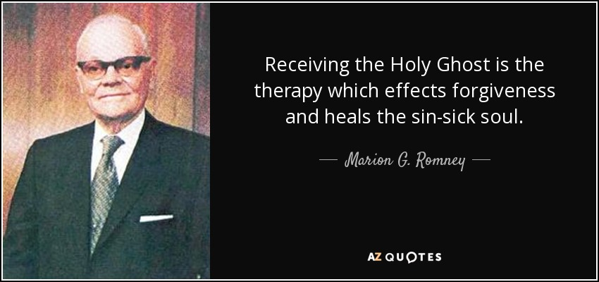 Receiving the Holy Ghost is the therapy which effects forgiveness and heals the sin-sick soul. - Marion G. Romney