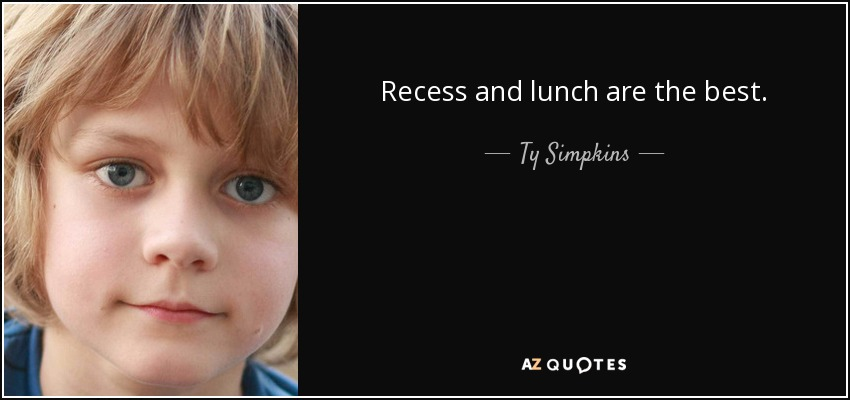 Recess and lunch are the best. - Ty Simpkins