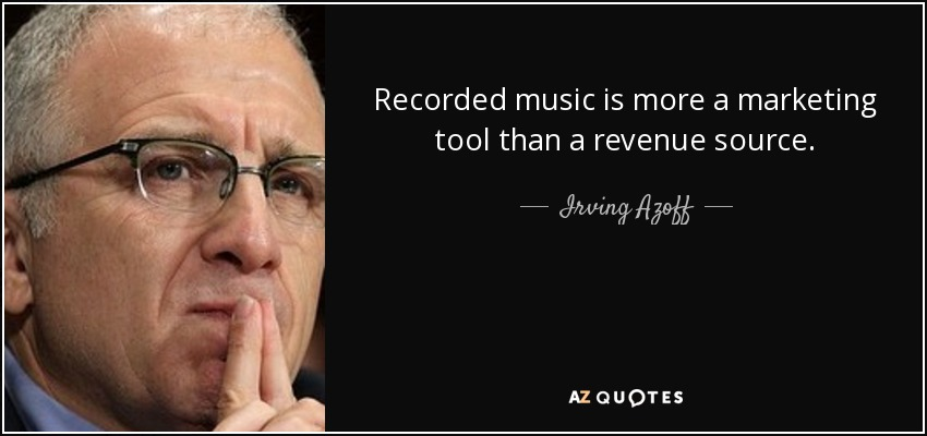 Recorded music is more a marketing tool than a revenue source. - Irving Azoff