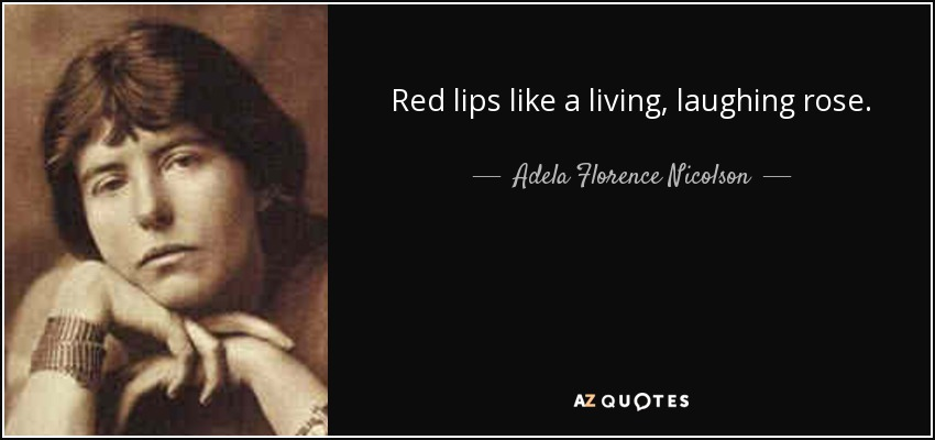 Adela Florence Nicolson quote: Red lips like a living ...