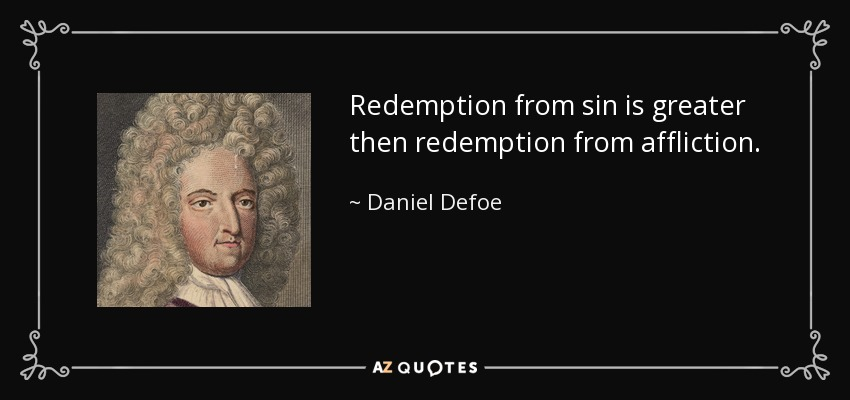 Redemption from sin is greater then redemption from affliction. - Daniel Defoe