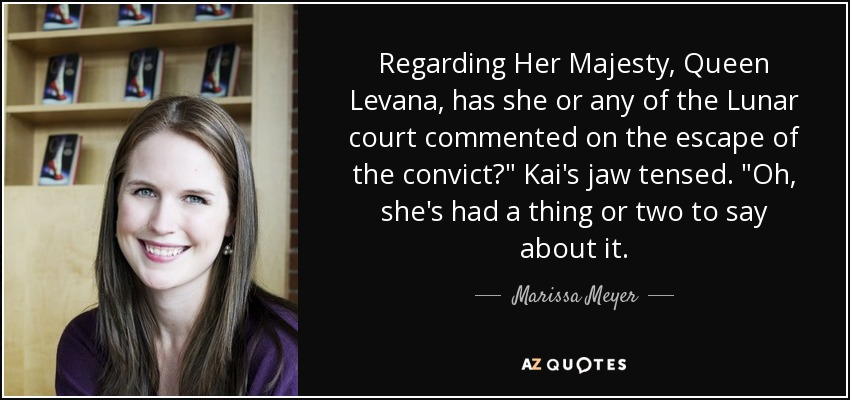 Regarding Her Majesty, Queen Levana, has she or any of the Lunar court commented on the escape of the convict?