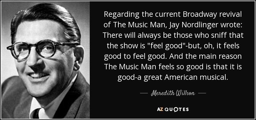 Regarding the current Broadway revival of The Music Man, Jay Nordlinger wrote: There will always be those who sniff that the show is