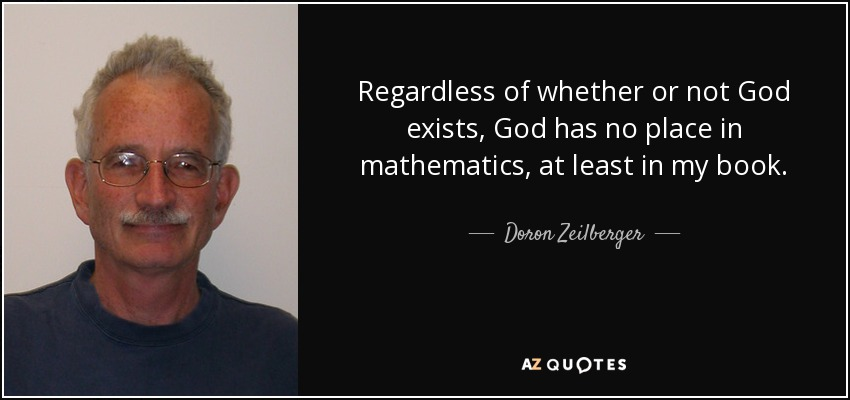 Regardless of whether or not God exists, God has no place in mathematics, at least in my book. - Doron Zeilberger