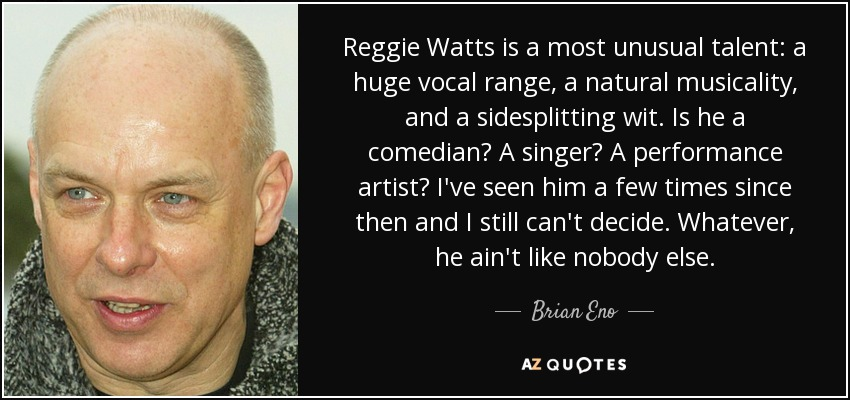 quote-reggie-watts-is-a-most-unusual-talent-a-huge-vocal-range-a-natural-musicality-and-a-brian-eno-123-33-33.jpg