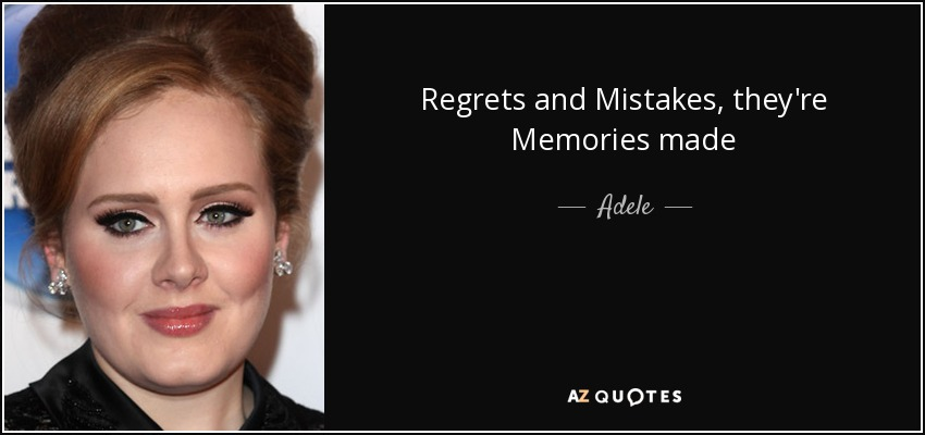 Adele Quote Regrets And Mistakes Theyre Memories Made