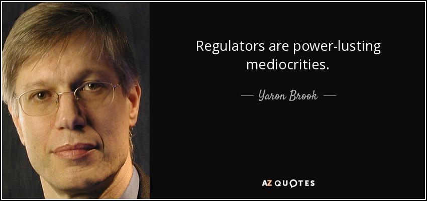 Regulators are power-lusting mediocrities. - Yaron Brook