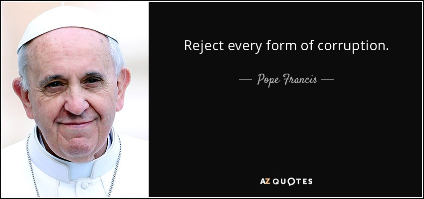 Reject every form of corruption. - Pope Francis