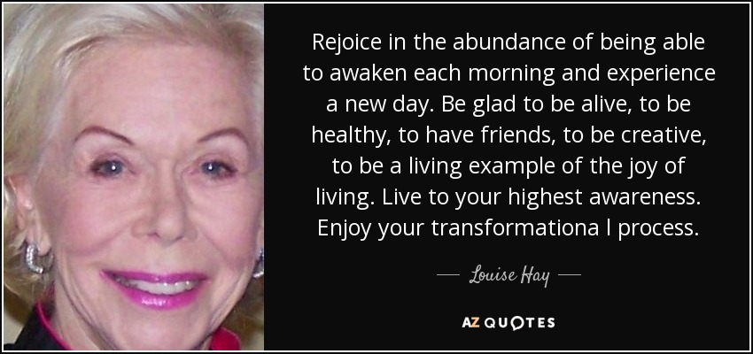 Louise Hay Quote Rejoice In The Abundance Of Being Able