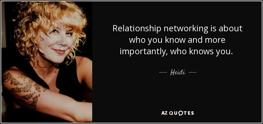 Heidi Quote Relationship Networking Is About Who You Know And More