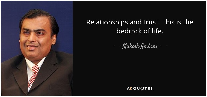 Relationships and trust. This is the bedrock of life. - Mukesh Ambani