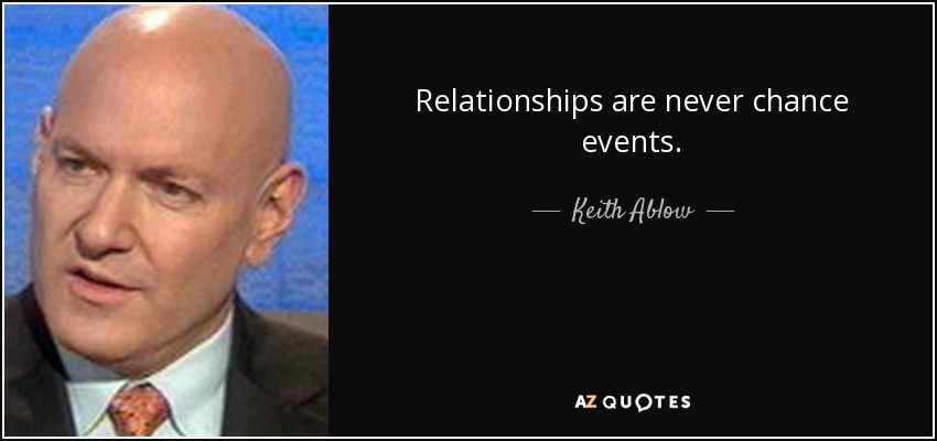 Relationships are never chance events. - Keith Ablow