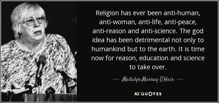 Madalyn Murray Ohair Quote Religion Has Ever Been Anti Human Anti