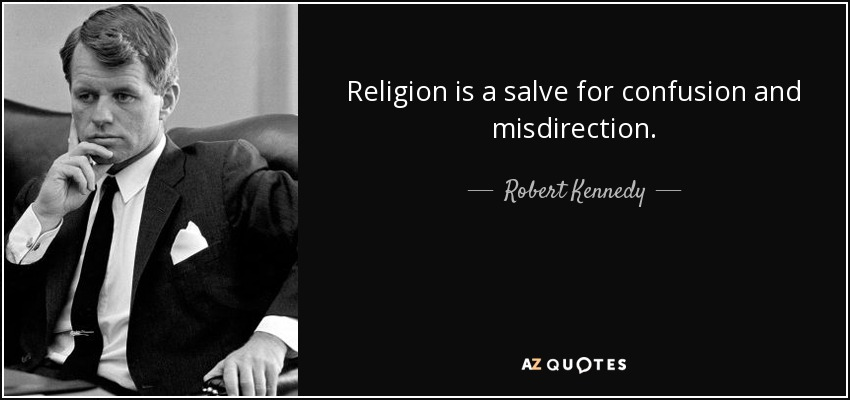 Religion is a salve for confusion and misdirection. - Robert Kennedy