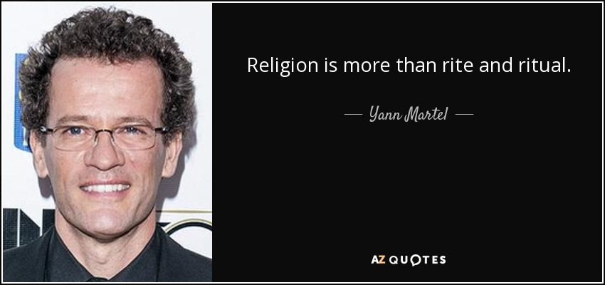 Religion is more than rite and ritual. - Yann Martel