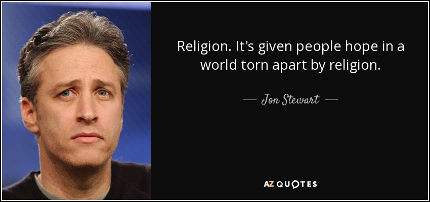 Religion. It's given people hope in a world torn apart by religion. - Jon Stewart