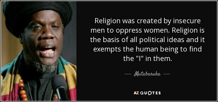 Mutabaruka quote: Religion was created by insecure men to ...