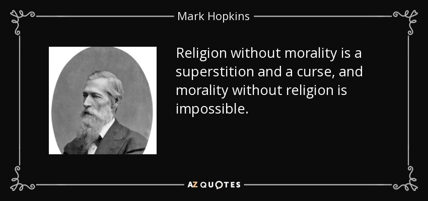 Religion without morality is a superstition and a curse, and morality without religion is impossible. - Mark Hopkins
