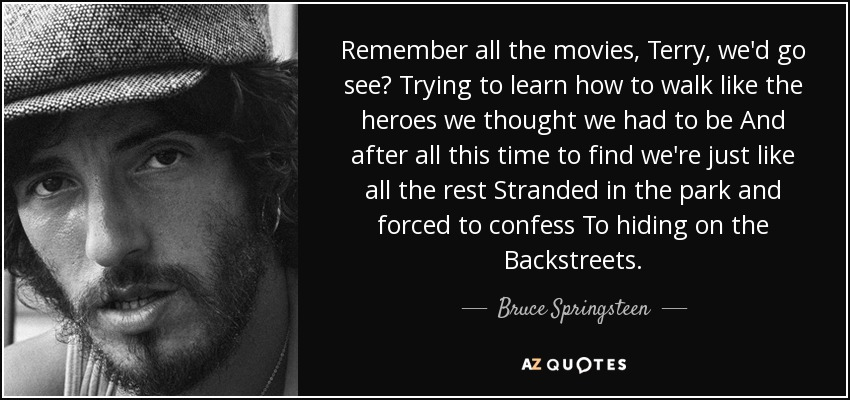 Bruce Springsteen quote: Remember all the movies, Terry, we