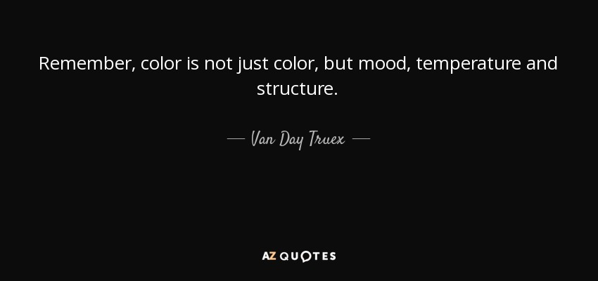 Van Day Truex Quote Remember Color Is Not Just Color But Mood