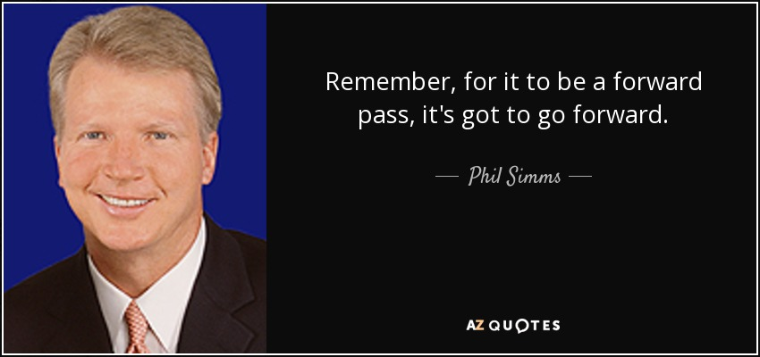 Remember, for it to be a forward pass, it's got to go forward. - Phil Simms