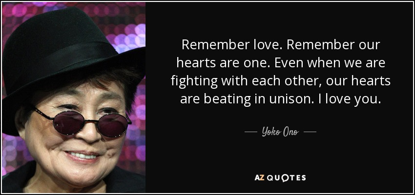 Quotes About Fighting For The One You Love Endearing Yoko Ono Quote Remember Loveremember Our Hearts Are Oneeven