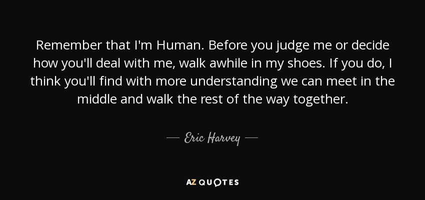 Eric Harvey Quote Remember That Im Human Before You Judge Me Or