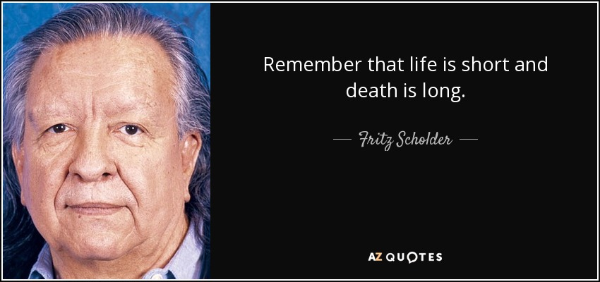 Fritz Scholder Quote Remember That Life Is Short And Death Is Long