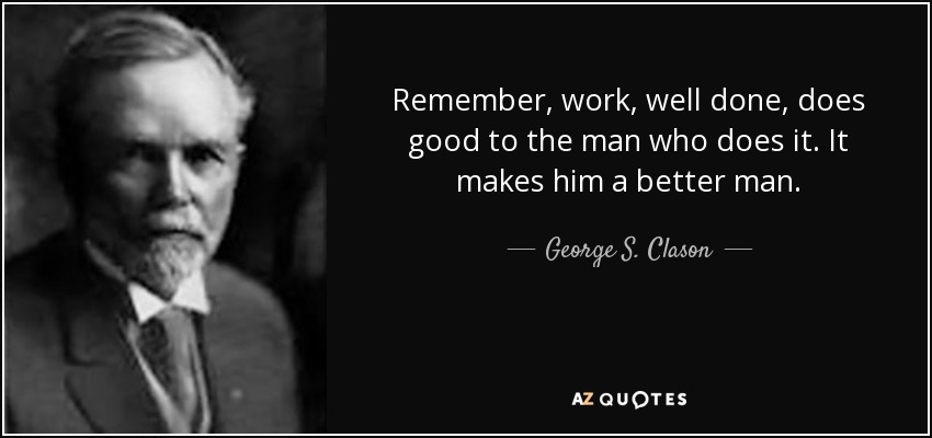 George S. Clason Quote: Remember, Work, Well Done, Does