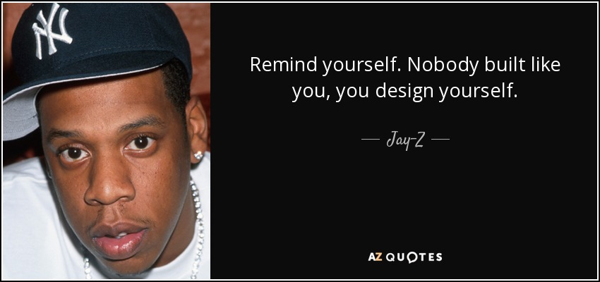 Top 25 quotes by jay z of 192 a z quotes remind yourself nobody built like you you design yourself jay z malvernweather Choice Image