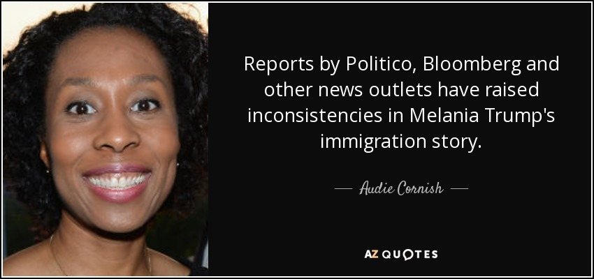 Reports by Politico, Bloomberg and other news outlets have raised inconsistencies in Melania Trump's immigration story. - Audie Cornish