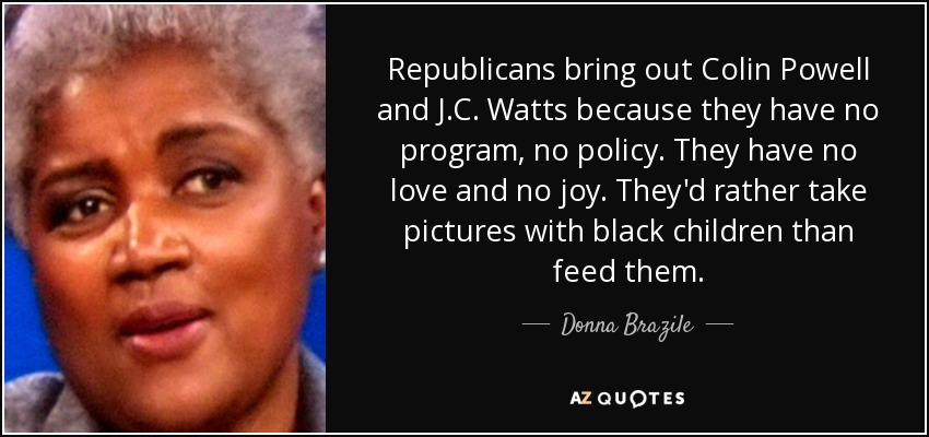 Donna Brazile quote: Republicans bring out Colin Powell and J C