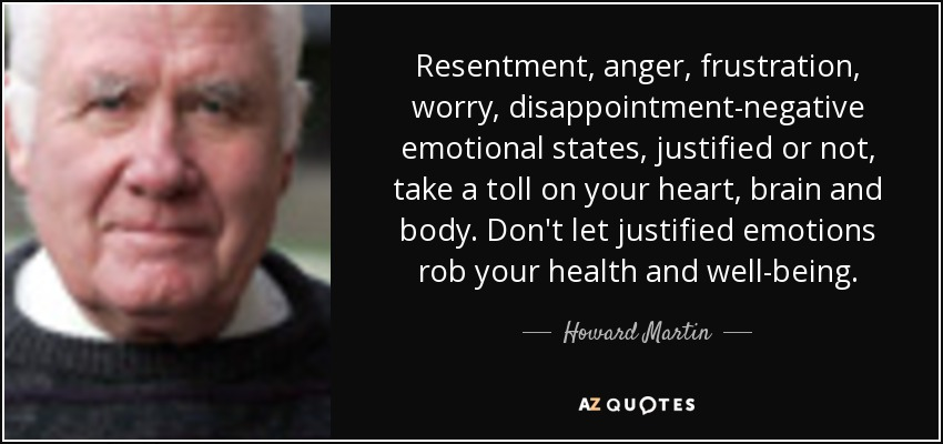 Howard Martin Quote Resentment Anger Frustration Worry