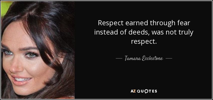 Tamara Ecclestone Quote Respect Earned Through Fear Instead Of