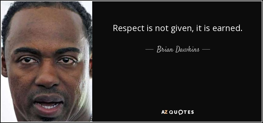 Brian Dawkins Quote Respect Is Not Given It Is Earned