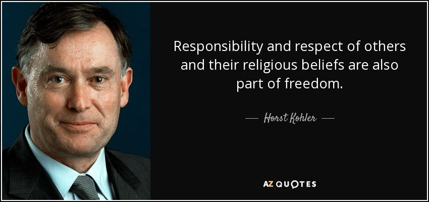 Responsibility and respect of others and their religious beliefs are also part of freedom. - Horst Kohler