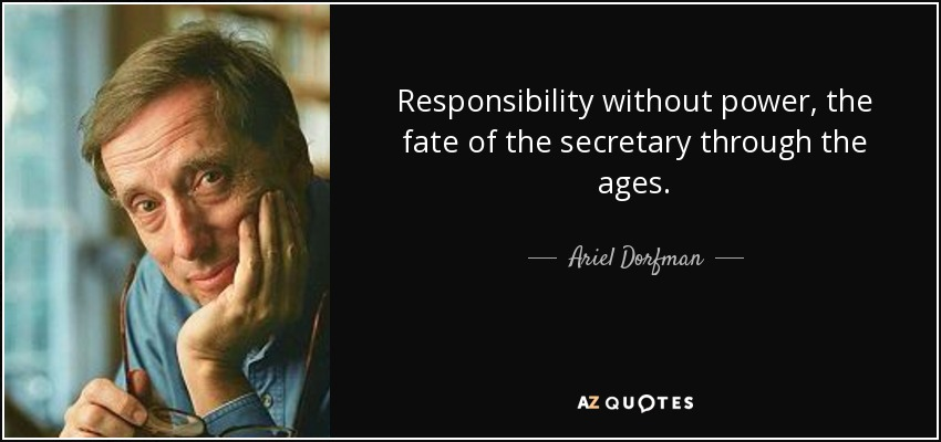 Responsibility without power, the fate of the secretary through the ages. - Ariel Dorfman