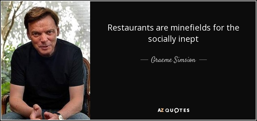 Restaurants are minefields for the socially inept - Graeme Simsion
