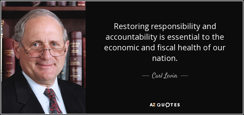 Restoring responsibility and accountability is essential to the economic and fiscal health of our nation. - Carl Levin